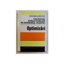 CALCULUL STRUCTURILOR IN DOMENIUL PLASTIC - OPTIMIZARI de STEFAN BALAN , VALERIU PETCU , 1979
