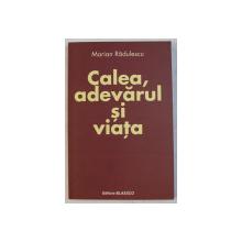 CALEA . ADEVARUL SI VIATA de MARIAN RADULESCU , 2010