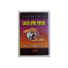 CALEA SPRE PUTERE - CUM SA VA CONDUCETI VIATA de BARBARA BERGER , 2005