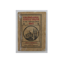 CALENDARUL BUNULUI CRESTIN PE ANUL COMUN DE LA HRISTOS 1941 , ANUL AL NOUAZECILEA , SIBIU ,