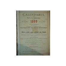 CALENDARUL PENTRU TOTI FII ROMANIEI PE ANUL 1899 de N.D. POPESCU, BUC.