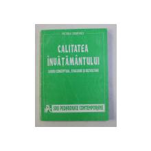 CALITATEA INVATAMANTULUI - CADRU CONCEPTUAL , EVALUARE SI DEZVOLTARE de PETRU LISIEVICI , 1997