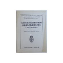CALUSARII ROMANI LA LONDRA SI REALITATEA FOLCLORICA A BUCURESTILOR de MIHAI POP , 1998