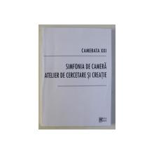 CAMERATA XXI , SIMFONIA DE CAMERA , ATELIER DE CERCETARE SI CREATIE , 2007 *DEDICATIE CATRE ACAD. ALEXANDRU BOBOC