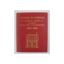 CANADA IN LONDON: AN UNOFFICIAL GLIMPSE OF CANADA'S SIXTEEN HIGH COMMISSIONERS: 1880-1980 compiled by NANCY GELBER