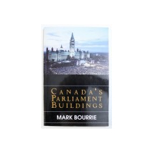 CANADA'S PARLIAMENT BUILDINGS by MARK BOURRIE , 1996