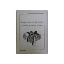 CANALE , TRANSPORTORI SI POMPE - O INTRODUCERE IN TRANSPORTUL MEMBRANAR de WILFRED D. STEIN , 1997