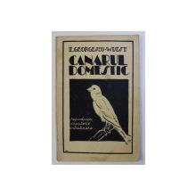 CANARUL DOMESTIC - REPRODUCERE , CRESTERE , INTRETINERE ED. a - II - a de E. GEORGESCU WUEST , 1937