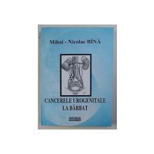 CANCERELE UROGENITALE LA BARBAT de MIHAI - NICOLAE BANA , 1999
