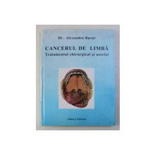 CANCERUL DE LIMBA , TRATAMENTUL CHIRURGICAL SI ASOCIAT de ALEXANDRU BUCUR , 1998 *CONTINE DEDICATIA AUTORULUI