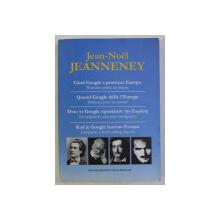 CAND GOOGLE A PROVOCAT EUROPA de JEAN - NOEL JEANNENEY , EDITIE IN ROMANA - FRANCEZA - GREACA - SARBA , 2008
