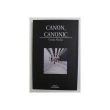 CANON , CANONIC - MUTATII VALORICE IN LITERATURA AMERICANA CONTEMPORANA de COSANA NICOLAE , 2006