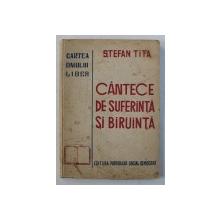 CANTECE DE SUFERINTA SI  BIRUINTA  - versuri de STEFAN TITA , DEDICATIE*