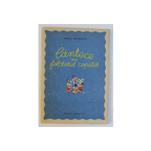 CANTECE DIN FOLCLORUL COPIILOR de NELU IONESCU , COPERTA SI PREZENTARE GRAFICA de MIOARA DUMITRESCU , 1955