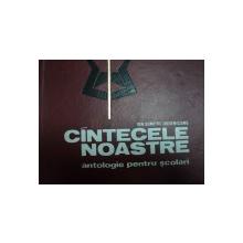 CANTECELE NOASTRE ANTOLOGIE PENTRU SCOLARI de ION DUMITRU CREVENCIANU, BUC. 1971