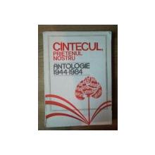 CANTECUL , PRIETENUL NOSTRU , ANTOLOGIE 1944 - 1984 , Bucuresti 1984