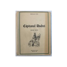 CAPITANUL ANDREI - roman istoric scris in INCHISOAREA RAMNICUL - SARAT IN ANUL 1939 de NICOLAE TOTU ( COMANDANT LEGIONAR ) , 1983
