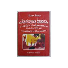 CARACTERIZAREA DINAMICA A COPILULUI SI ADOLESCENTULUI - DE LA 3 LA 17 /18 ANI - CU APLICATIE IN FISA SCOLARA de ELENA BADEA , 1997