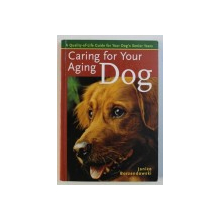 CARING FOR YOUR AGING DOG by JANICE BORZENDOWSKI , 2007