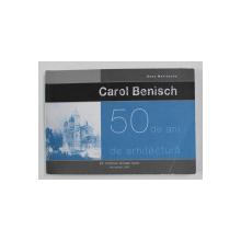 CAROL BENISCH - 50 DE ANI DE ARHITECTURA de OANA MARINACHE  , 2015