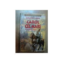 CAROL CEL MARE , UN PARINTE AL EUROPEI de ALESSANDRO BARBERO