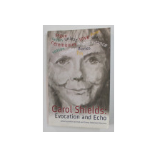 CAROL SHIELDS - EVOCATION AND ECHO , edited by ARITHA VAN HARK and CONNY STEENMAN - MARCUSSE , 2009 , DEDICATIE *