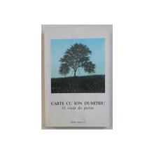CARTE CU ION DUMITRIU, O VIATA DE PICTOR- ADRIAN GUTA SI ION BOGDAN LEFTER-1999