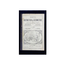 CARTE DE ARITMETICA SI GEOMETRIE PENTRU CLASA IV -A PRIMARA URBANA de FLOREA DUMITRESCU ....G. NICULESCU , 1909 , COTORUL INTARIT CU BANDA ADEZIVA *