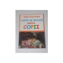 CARTE DE BUCATE PENTRU COPII de MARIA CRISTEA SOIMU , EDITURA CARTEX , 2008