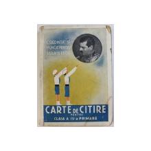 CARTE DE CITIRE  PENTRU CLASA A IV - A PRIMARA  - CREDINTA SI MUNCA PENTRU REGE SI TARA , 1938