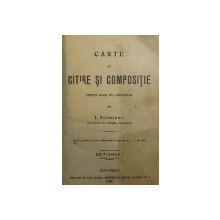 CARTE DE CITIRE SI COMPOSITIE  PENTRU CLASA IV -A SECUNDARA de I. SUCHIANU , 1908