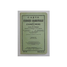 CARTE DE EXERCITII GRAMATICALE SI DE COMPUNERI PENTRU CLASA IV-A PRIMARA de AL. VOINESCU ...GH. SIMIONESCU , 1933 - 1934