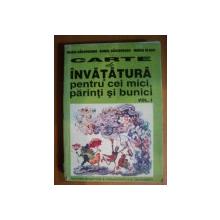CARTE DE INVATATURA PENTRU CEI MICI , PARINTI SI BUNICI , VOL. I  de MARIA BARJOVEANU , MARIA OLARU , ROMEL BARJOVEANU , Bucuresti 1995