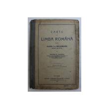 CARTE DE LIMBA ROMANA PENTRU CLASA I- A SECUNDARA de PETRE V . HANES , 1916