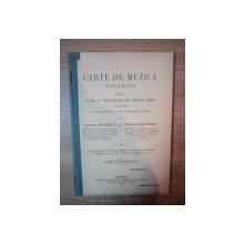 CARTE DE MUZICA  ( SOLFEGII ) PENTRU CLASA I a SECUNDARA DE AMBELE SEXE INTOCMITA CU NOUA PROGRAMA ANALITICA de MIHAIL TANASESCU , VASILE SOLOVEANU , Bucuresti 1915
