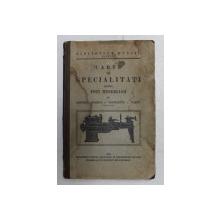 CARTE DE SPECIALITATI PENTRU PENTRU TOTI MESERIASII de CORNELIU IONESCU si CONSTANTIN A. PAMFIL , PENTRU SCOLILE DE UCENICI , SCOLILE DE MESERII , ...TOI MESERIASII IN GENERAL , 1930