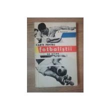 CARTE PENTRU FOTBALISTII DE MAINE de N. PETRESCU , 1967