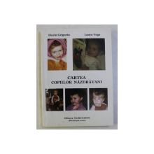 CARTEA COPIILOR NAZDRAVANI de FLORIN GRIGORIU si LAURA VEGA , 2009