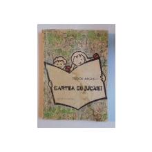 CARTEA CU JUCARII de TUDOR ARGHEZI , EDITIA A IV - A , COPERTA SI VIGNETE de MITZURA ARGHEZI , 1958