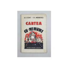 CARTEA CU MINUNI de D. V. TONI si N. MIHAESCU, VOL. I - BUCURESTI, 1935