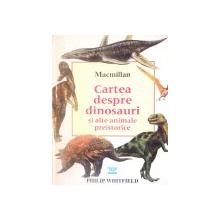 CARTEA DESPRE DINOSAURI SI ALTE ANIMALE PREISTORICE de PHILIP WHITFIELD