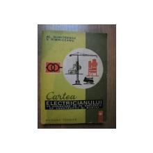 CARTEA ELECTRICIANULUI DE EXPLOATARE DE PE SANTIERELE DE CONSTRUCTII SI MONTAJ de AL. DUMITRESCU , V. RIMNICEANU , Bucuresti 1973