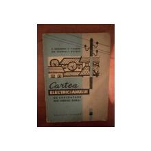 CARTEA ELECTRICIANULUI DE  EXPLOATARE DIN MEDIUL RURAL de N. BADULESCU , U. VALEANU , GH. NEGREA , I. BALOIU , Bucuresti 1964