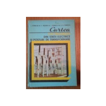 CARTEA ELECTRICIANULUI DIN STATII ELECTRICE SI POSTURI  DE TRASNSFORMARE- I.CONECINI, S. RASANU, I. TOMESCU SI A.A.IONESCU- BUC.1986