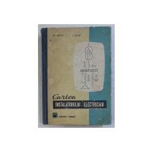 CARTEA INSTALATORULUI ELECTRICIAN-GH.CHIRITA,C.ALEXE,BUC.1970