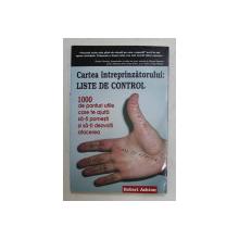 CARTEA INTREPRINZATORULUI , LISTE DE CONTROL , 1000 DE PONTURI UTILE CARE TE AJUTA SA - TI PORNESTI SI SA - TI DEZVOLTI AFACEREA de ROBERT ASHTON , 2006