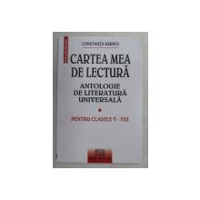 CARTEA MEA DE LECTURA , ANTOLOGIE DE LITERATURA UNIVERSALA de CONSTANTA BARBOI , 2007