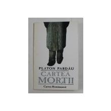 CARTEA MORTII DE PLATON PARDAU , 1999 , * DEDICATIE