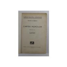 CARTEA MUNTILOR de BUCURA DUMBRAVA , 1943 , LIPSA COPERTA FATA *