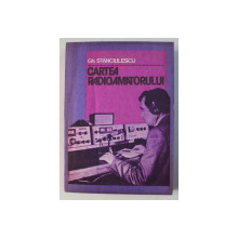 CARTEA RADIOAMATORULUI ED. a - II - a REVAZUTA SI COMPLETATA de GH. STANCIULESCU , 1981